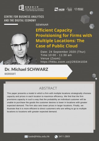 "Prof. Michael SCHWARZ, Microsoft ""Efficient Capacity Provisioning for Firms with Multiple Locations: The Case of Public Cloud"""